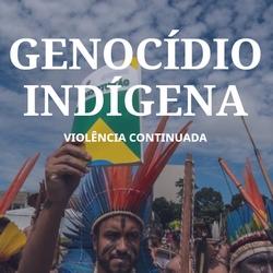 Genocídio Indígena: Violência Continuada